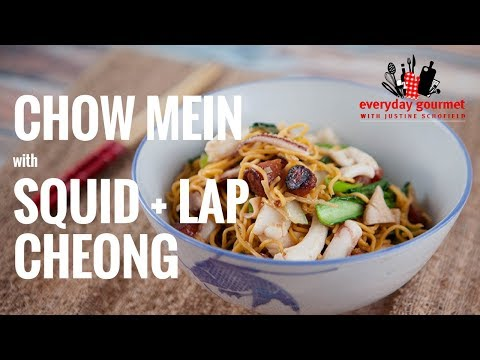 Chow Mein with Squid & Lap Cheong | Everyday Gourmet S7 E52