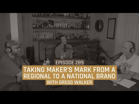 Taking Maker's Mark From a Regional to a National Brand with Gregg Walker - Episode 289