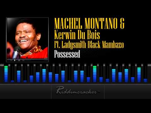 Machel Montano & Kerwin Du Bois Ft. Ladysmith Black Mambazo – Possessed [Soca 2013]