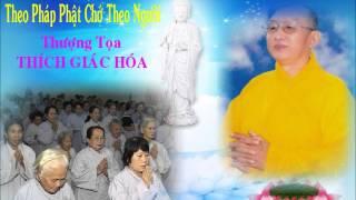 Bài Giảng: Theo Pháp Phật Chớ Theo Người - Thượng Tọa Thích Giác Hóa