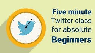 Twitter 101 - Five minute Twitter class for absolute beginners