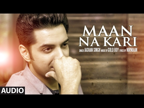 Maan Na Kari (Full Audio Song) | Jashan Singh | Go