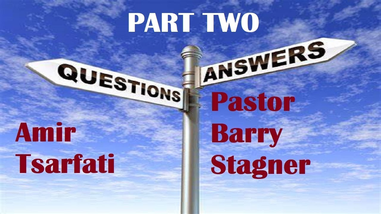 QUESTION TIME WITH AMIR TSARFATI & PASTOR BARRY STAGNER, PART TWO