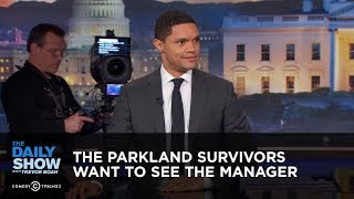 The Parkland Survivors Want to See the Manager - Between the Scenes: The Daily Show