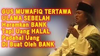 Video GUS MUWAFIQ Tertawa Dengan ULAMA SEBELAH Haramkan BANK Tapi Uang Halal, Padahal Uang Produk Bank MP3, 3GP, MP4, WEBM, AVI, FLV Juni 2019