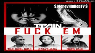 Thumbnail for T-Pain ft. Rich Homie Quan, Wacka Flocka & Young Cash — Fuck Em