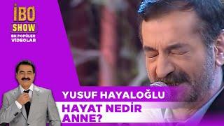 Video Hayat Nedir Anne ?  - Yusuf Hayaloğlu / İbo Show MP3, 3GP, MP4, WEBM, AVI, FLV Juni 2019