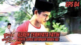 Keren Ternyata Fatih Punya Jurus Bayangan Babeh Agi - Fatih Di Kampung Jawara Eps 84