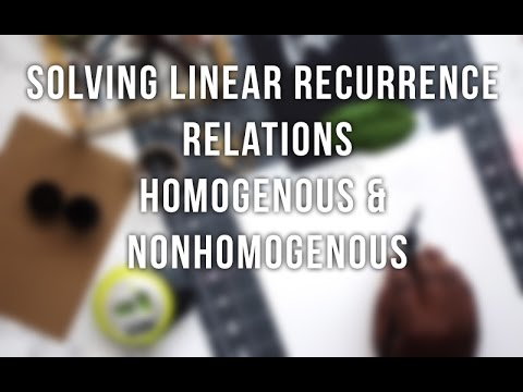 Algorithms - Solving Linear Recurrence Relations - Homogenous & Non-Homogenous