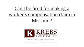 Can I be fired for making a workers compensation claim in Missouri?