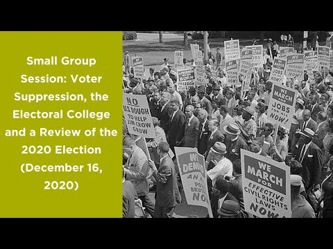 Small Group Session: Voter Suppression, the Electoral College and a Review of the 2020 Election