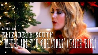 Where Are You Christmas - Faith Hill - cover by Elizabeth South (updated with Lyrics)