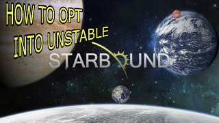 How To Opt Into/Download Unstable and Nightly Starbound! - Like many of you, I am returning to Starbound after a very long ...
