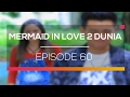 Mermaid In Love 2 dunia - Episode 60