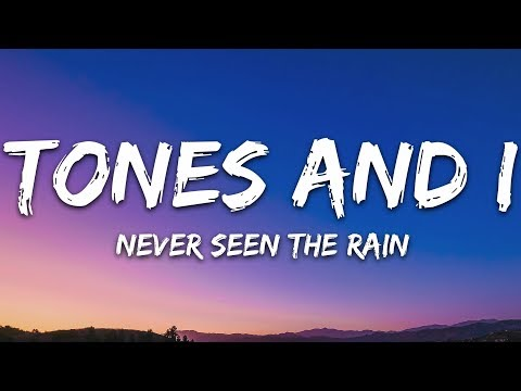 Tones and I - Never Seen The Rain (Lyrics)