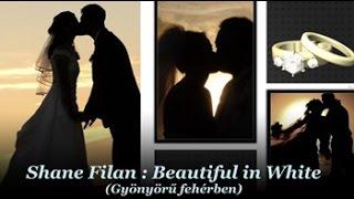 Shane Filan : Beautiful in White / Gyönyörű fehérben (magyar felirattal)