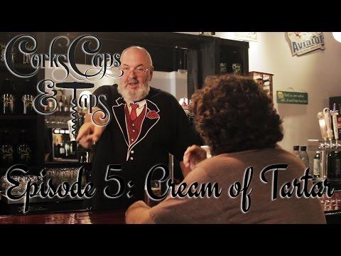 """Corks, Caps, & Taps: Episode 5 - """"Cream of Tartar"""""""