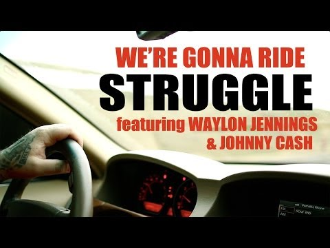 STRUGGLE - WE'RE GONNA RIDE (Ft. WAYLON JENNINGS AND JOHNNY CASH)