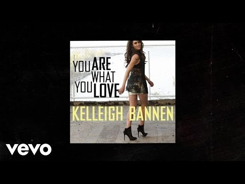 Kelleigh Bannen – You Are What You Love (Audio)