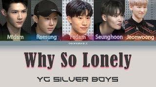 YG Silver Boys - Why So Lonely (JYP vs YG trainees) [Han|Rom|Eng Color Coded Lyrics] | ongwannable