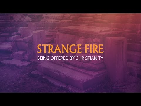 Strange Fire Being Offerred By Christianity