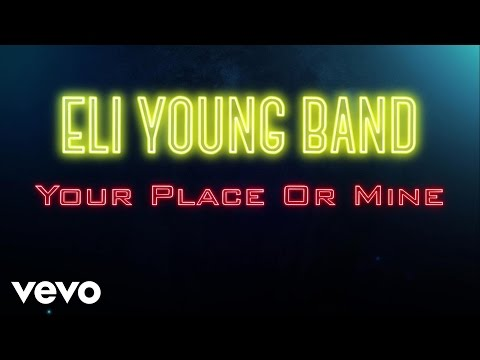 Eli Young Band – Your Place Or Mine (Audio)