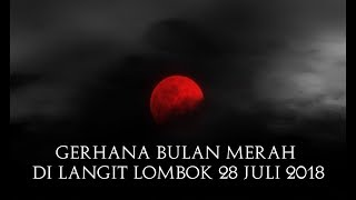Video Detik Detik Gerhana Bulan Merah di Langit Lombok 28 Juli 2018 MP3, 3GP, MP4, WEBM, AVI, FLV Agustus 2018