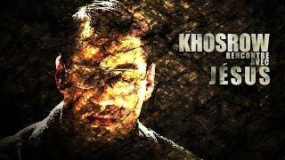 L'histoire de KHOSROW. Khosrow nous raconte sa rencontre avec Jésus Christ. JÉSUS LUI...