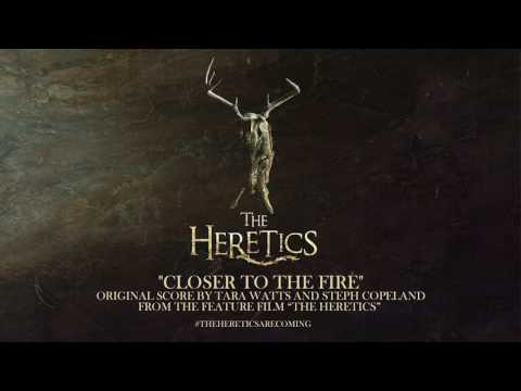 CLOSER TO THE FIRE - Steph Copeland And Tara Watts (The Heretics)