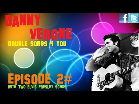 Double songs 4 you Episode 2# by Danny Verone ( Elvis Presley songs)