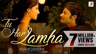Tu Har Lamha - Khamoshiyan (Video Song) Arijit Singh - Ali Fazal & Sapna Pabbi