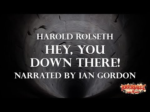 """""""Hey, You Down There!"""" by Harold Rolseth / A HorrorBabble Production"""