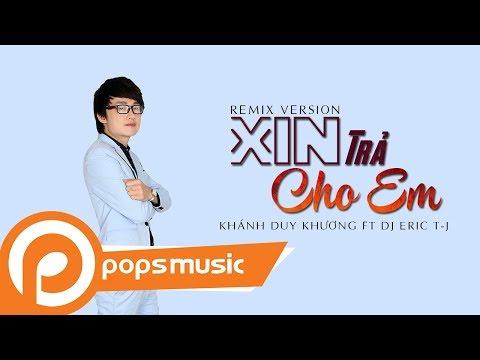 Xin Trả Cho Em (Remix Version) | Khánh Duy Khương ft DJ Eric T-J - Thời lượng: 4 phút, 46 giây.