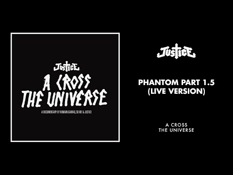 Justice - Phantom Part 1.5 (Live Version)