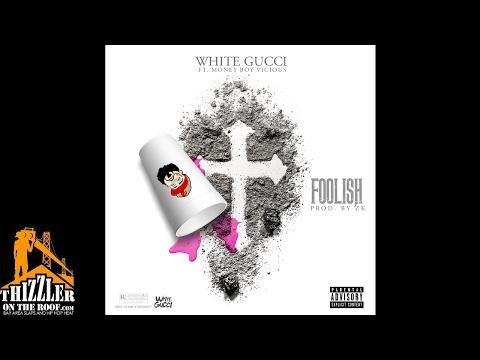 White Gucci ft. Money Boy Vicious - Foolish (Prod. ZK) [Thizzler.com]