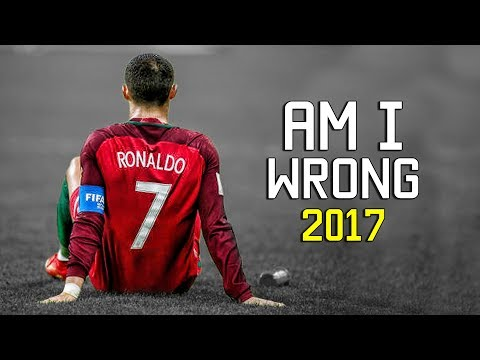 Cristiano Ronaldo - Am I Wrong 2017 | Skills & Goals | HD