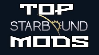 Top Starbound Mods 2017- Starbound 1.2 Mods Hello ladies and gentleman to my Top starbound mods. The Mods in this list ...