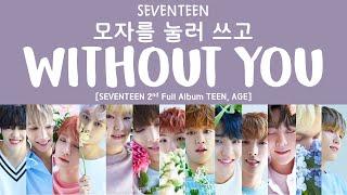 Video [LYRICS/가사] SEVENTEEN (세븐틴) - 모자를 눌러 쓰고 (WITHOUT YOU) [TEEN, AGE 2ND FULL ALBUM] MP3, 3GP, MP4, WEBM, AVI, FLV April 2018