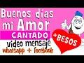 Buenos dias mi AMOR CANTADO | Videos para whatsapp