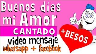 Buenos Dias Mi AMOR CANTADO | Videos Para Whatsapp Facebook - Frases De Amor - Huevo Mensaje