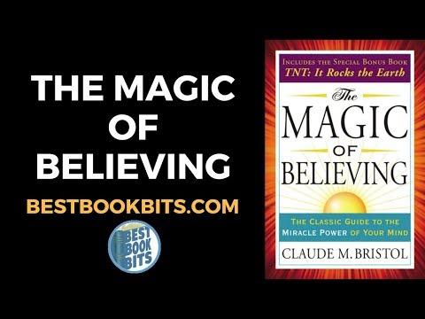 The Magic of Believing   Claude M. Bristol   Book Summary