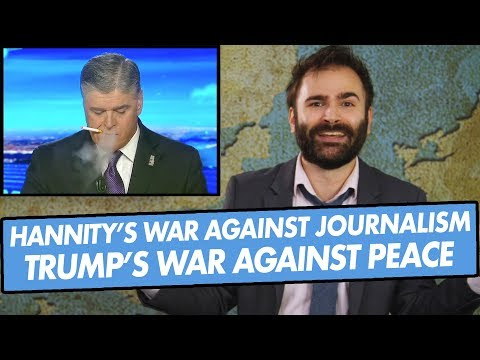 Sean Hannity's War Against Journalism, Donald Trump's War Against Peace and More! - SOME MORE NEWS