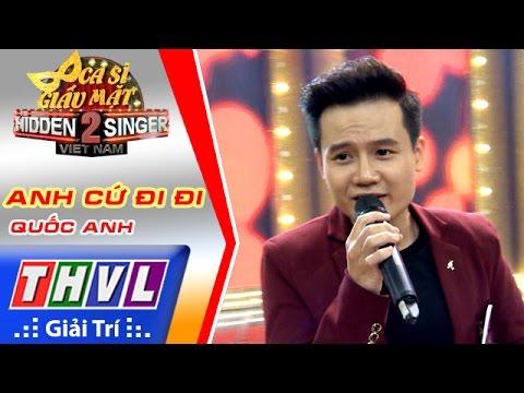 THVL | Ca sĩ giấu mặt 2016 - Tập 7: Quang Vinh | Anh cứ đi đi - Quốc Anh