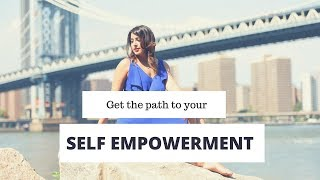Why you need a step by step approach to your Self Empowerment?