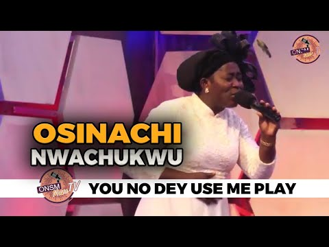 YOU NO DEY USE ME PLAY (live)by OSINACHI NWACHUKWU GOSPEL SONGS