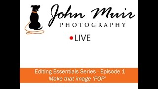 John Muir Photography Tutorial: Editing Essentials Series - Episode 1, Make that Image 'POP'