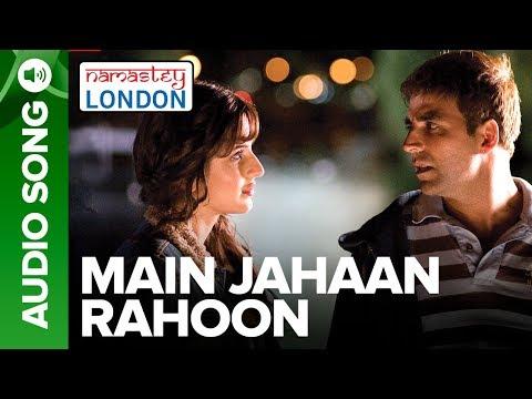 Main Jahaan Rahoon (Full Audio Song) - Namastey London - Akshay Kumar - Rahat Fateh Ali Khan