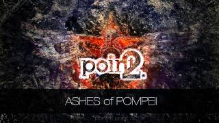 Video POINT 2 POINT - Ashes of Pompeii