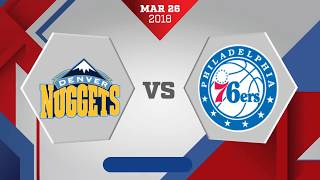 Denver Nuggets vs. Philadelphia 76ers - March 26, 2018