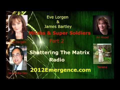Bartley - Eve Lorgen & James Bartley pair up for an Amazing in-depth episode on MILABS & Super Soldiers. They address: Avatars, Hybrids, Clones, Sleep Talking, Time Tr...